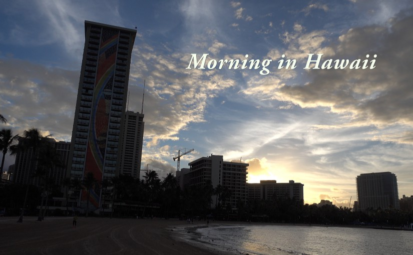 Morning in Hawaii2015(4K)−ソニー RX100m4で撮影